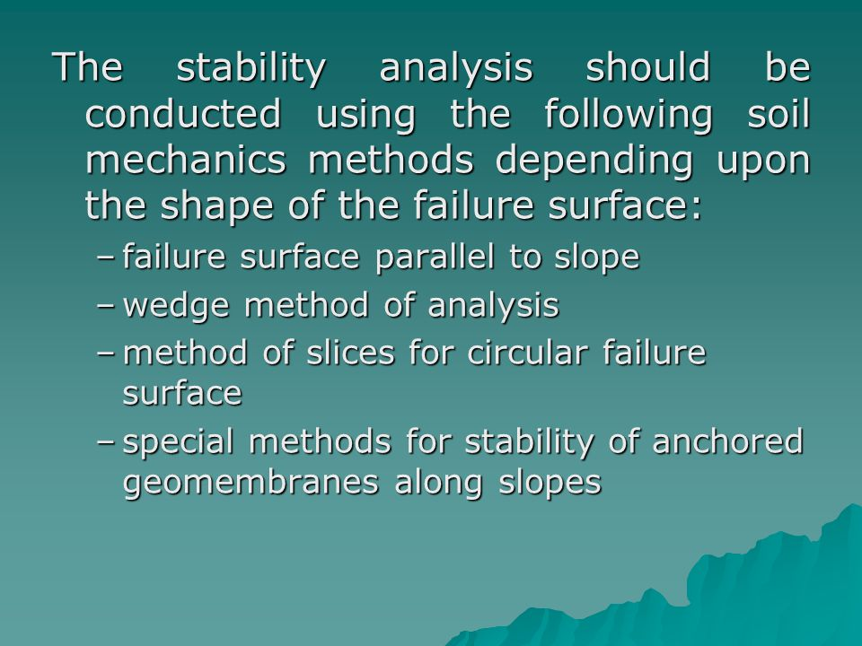 The stability analysis should be conducted using the following soil mechanics methods depending upon the shape of the failure surface: –failure surfac