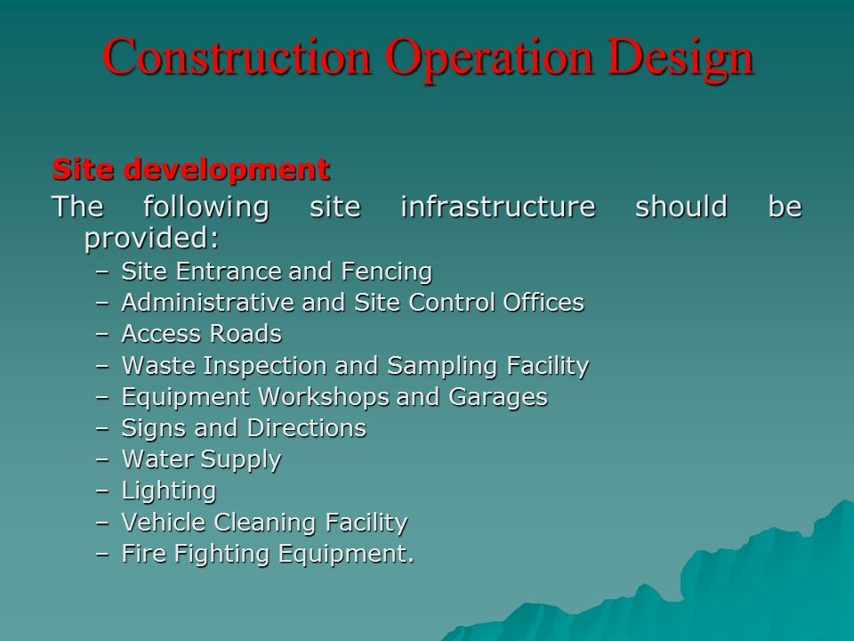 Construction Operation Design Site development The following site infrastructure should be provided: –Site Entrance and Fencing –Administrative and Si