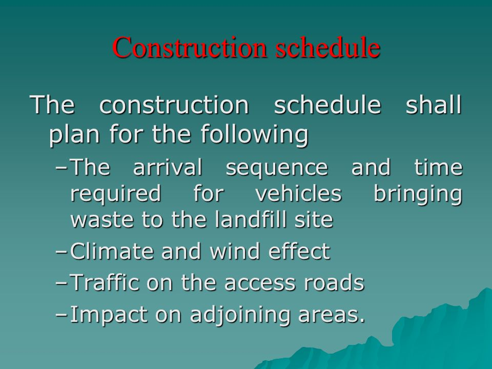 Construction schedule The construction schedule shall plan for the following –The arrival sequence and time required for vehicles bringing waste to th