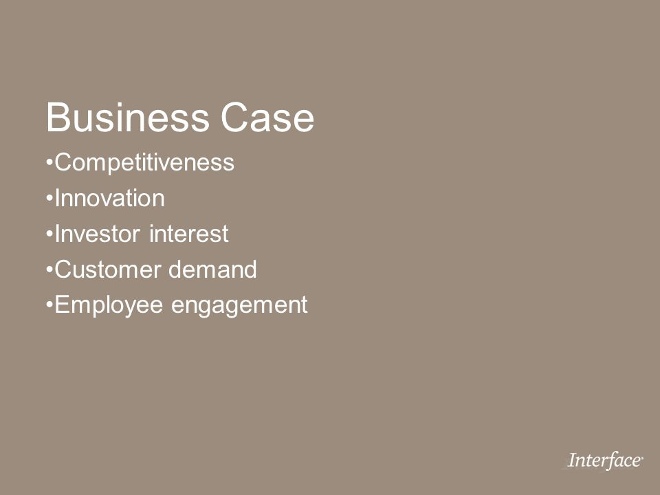 Business Case Competitiveness Innovation Investor interest Customer demand Employee engagement