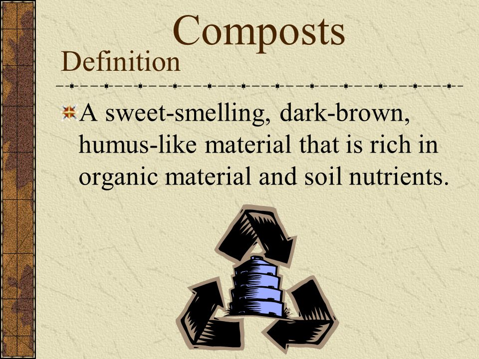 Definition A sweet-smelling, dark-brown, humus-like material that is rich in organic material and soil nutrients.