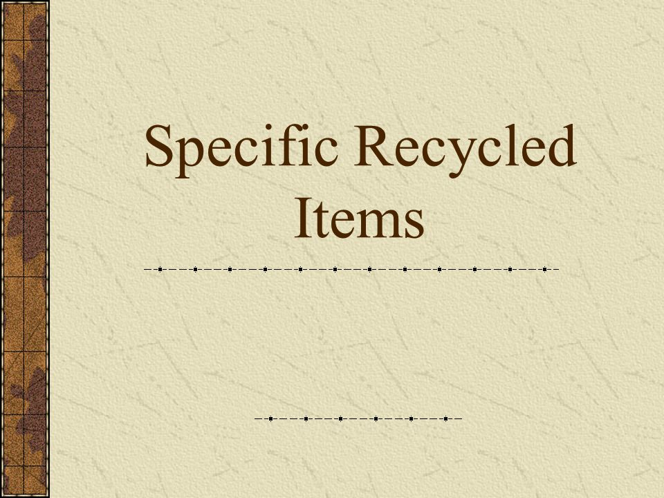 Specific Recycled Items