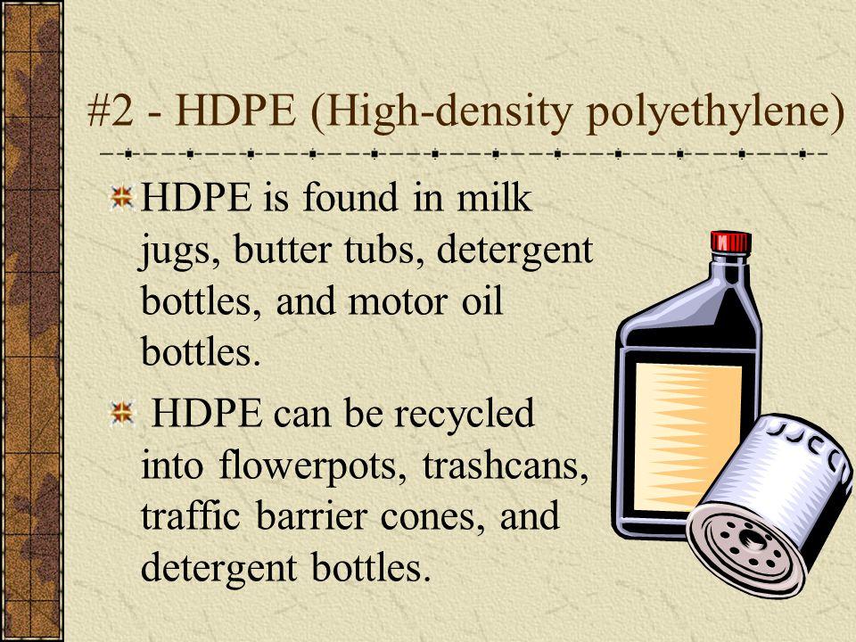 #2 - HDPE (High-density polyethylene) HDPE is found in milk jugs, butter tubs, detergent bottles, and motor oil bottles.
