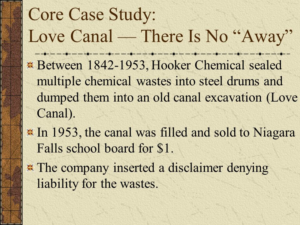 """Core Case Study: Love Canal — There Is No """"Away"""" Between 1842-1953, Hooker Chemical sealed multiple chemical wastes into steel drums and dumped them i"""