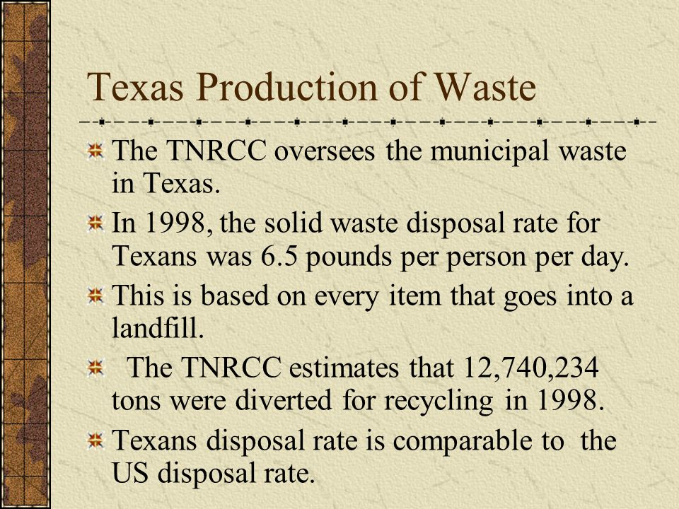 Texas Production of Waste The TNRCC oversees the municipal waste in Texas.