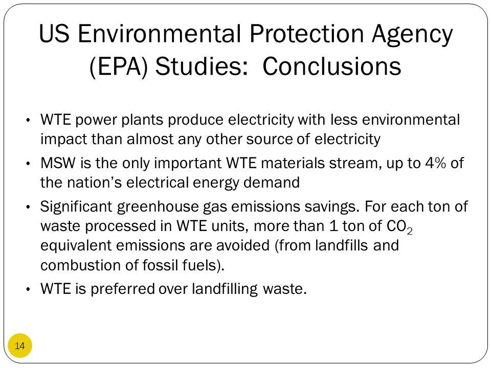 US Environmental Protection Agency (EPA) Studies: Conclusions WTE power plants produce electricity with less environmental impact than almost any othe