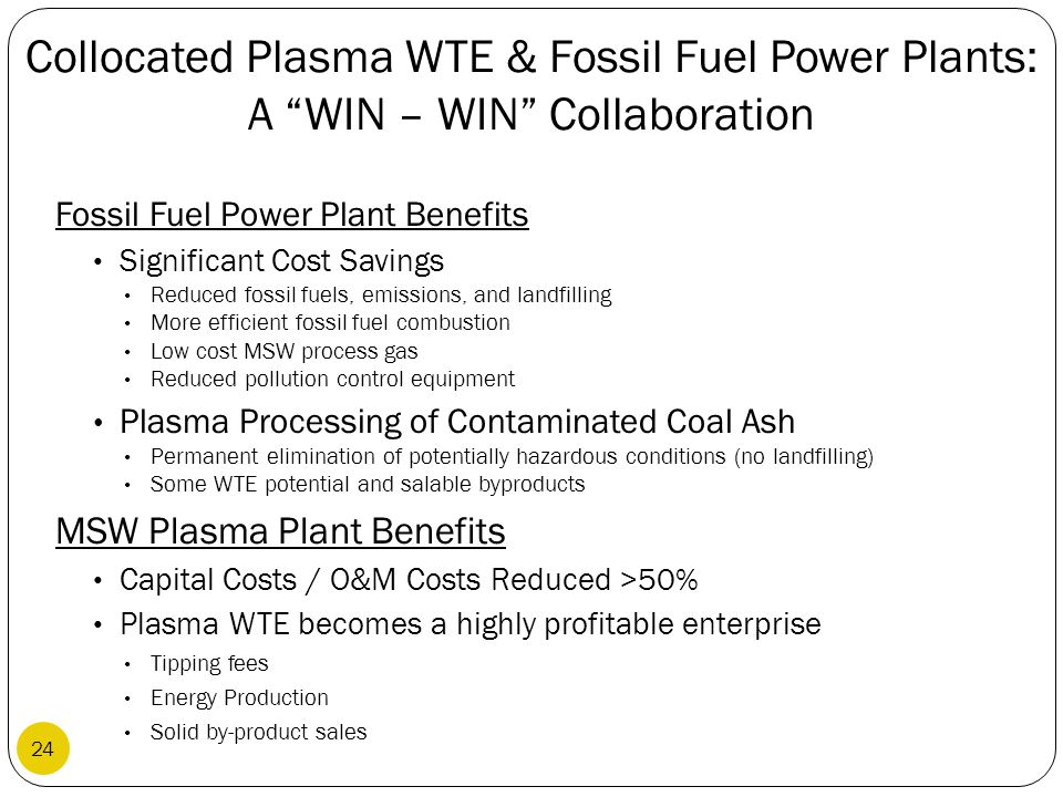 """Collocated Plasma WTE & Fossil Fuel Power Plants: A """"WIN – WIN"""" Collaboration Fossil Fuel Power Plant Benefits Significant Cost Savings Reduced fossil"""
