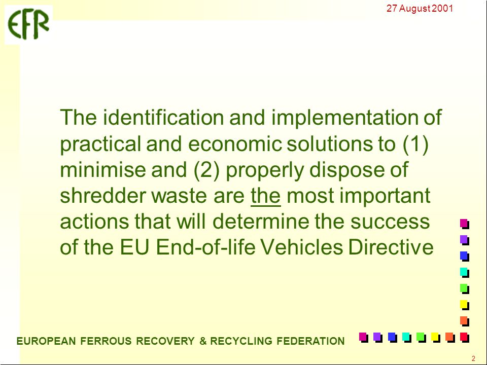 27 August 2001 23 EUROPEAN FERROUS RECOVERY & RECYCLING FEDERATION What are the tonnages of and likely solutions to attaining the Directives targets 2006 - 2015 for the non-metallic wastes.