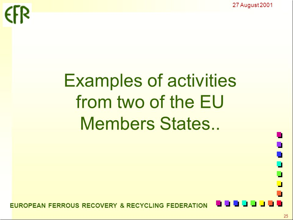 27 August 2001 25 EUROPEAN FERROUS RECOVERY & RECYCLING FEDERATION Examples of activities from two of the EU Members States..