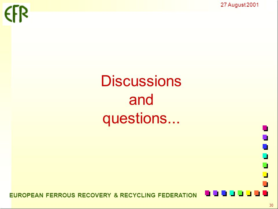 27 August 2001 30 EUROPEAN FERROUS RECOVERY & RECYCLING FEDERATION Discussions and questions...