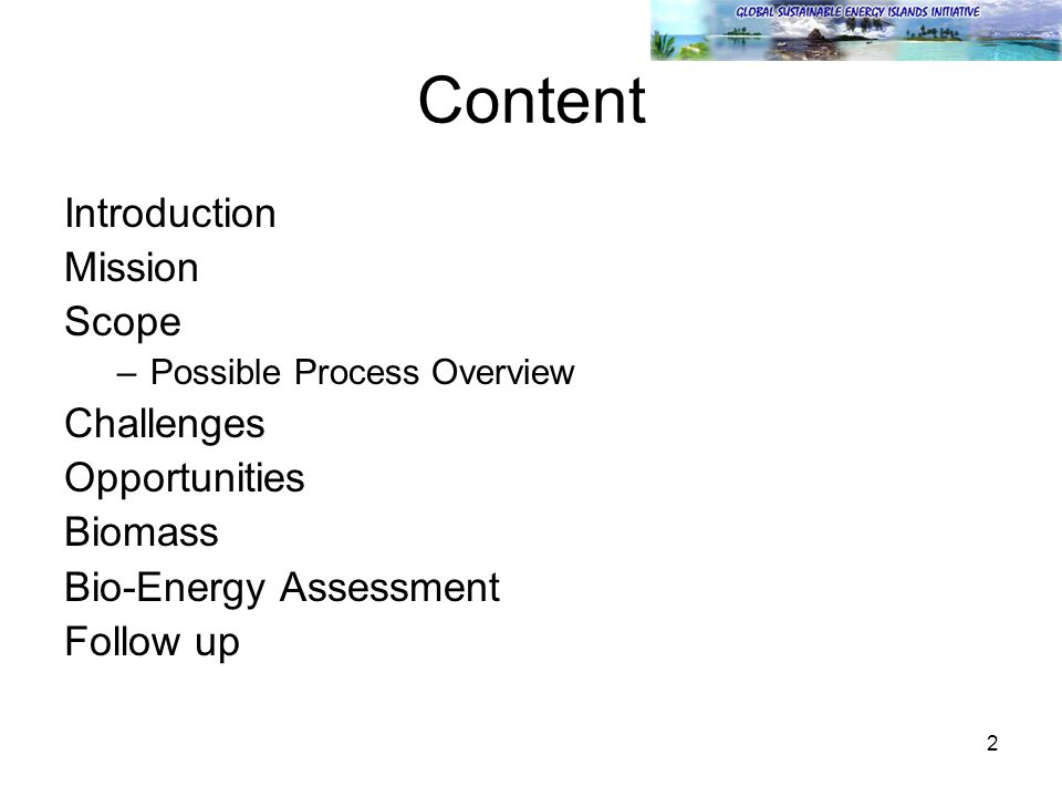 2 Content Introduction Mission Scope –Possible Process Overview Challenges Opportunities Biomass Bio-Energy Assessment Follow up