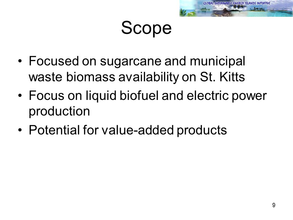 9 Scope Focused on sugarcane and municipal waste biomass availability on St.