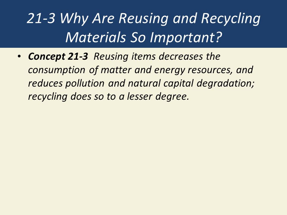 21-3 Why Are Reusing and Recycling Materials So Important.