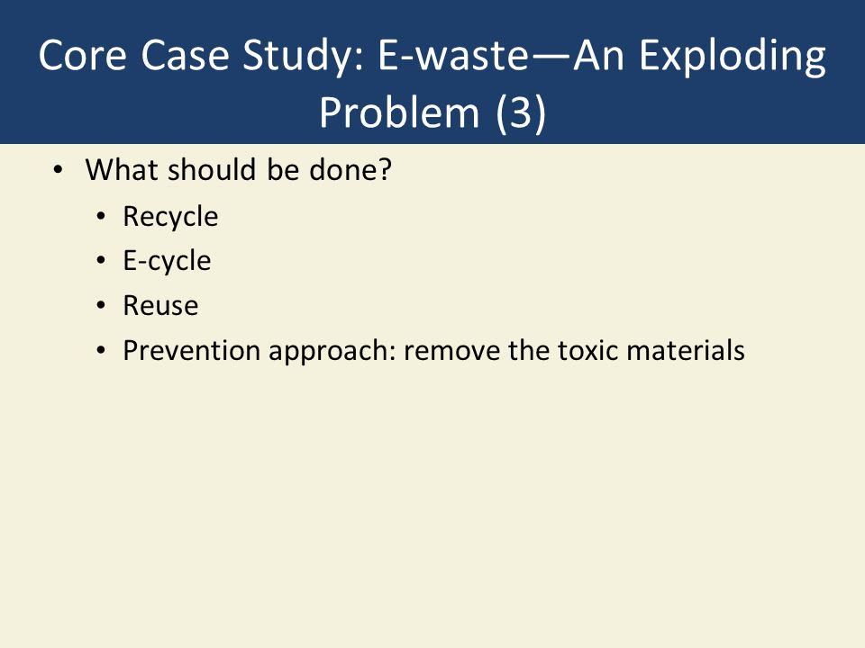 Core Case Study: E-waste—An Exploding Problem (3) What should be done.