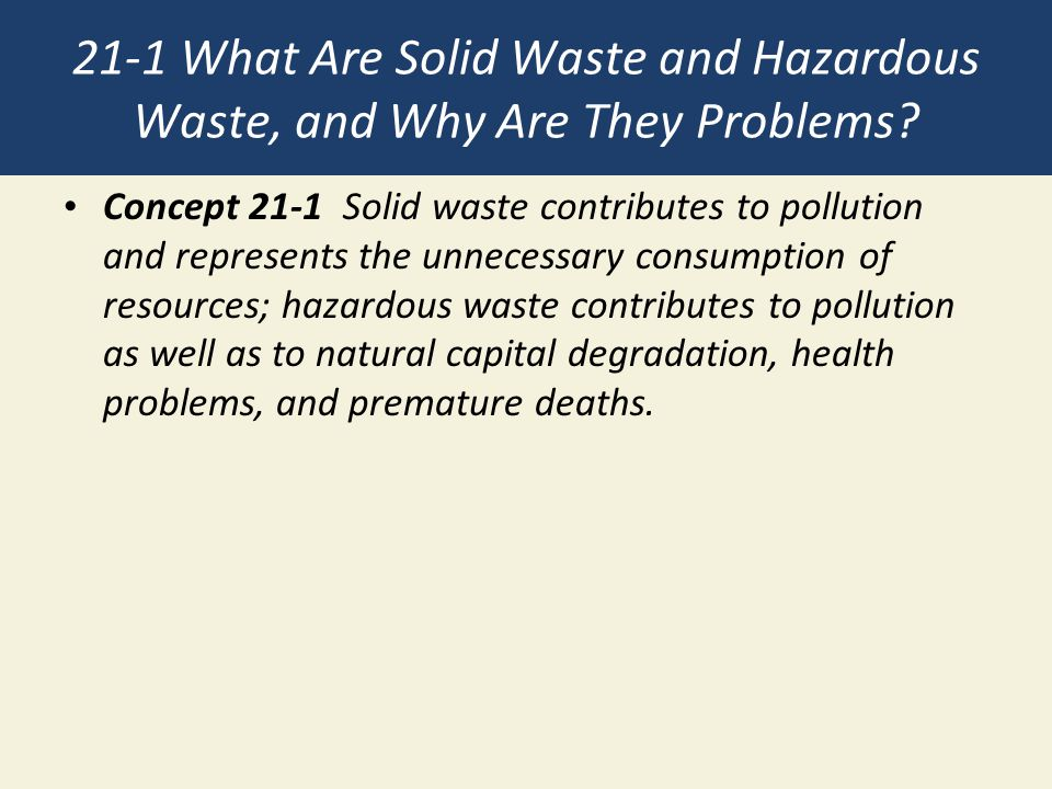 21-1 What Are Solid Waste and Hazardous Waste, and Why Are They Problems.