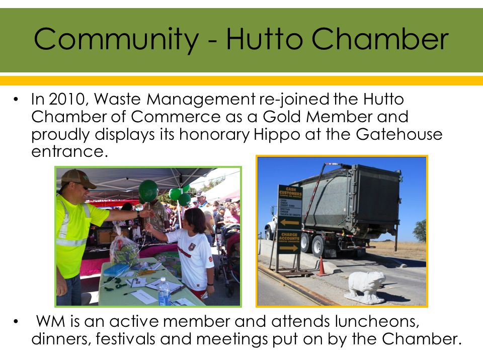 In 2010, Waste Management re-joined the Hutto Chamber of Commerce as a Gold Member and proudly displays its honorary Hippo at the Gatehouse entrance.