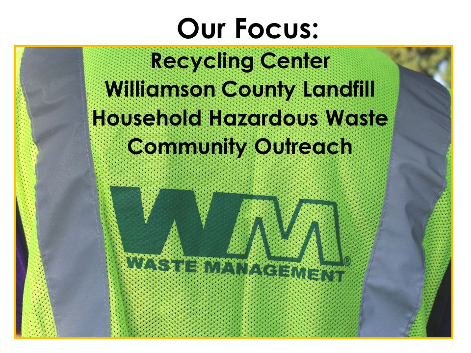 Our Focus: Recycling Center Williamson County Landfill Household Hazardous Waste Community Outreach