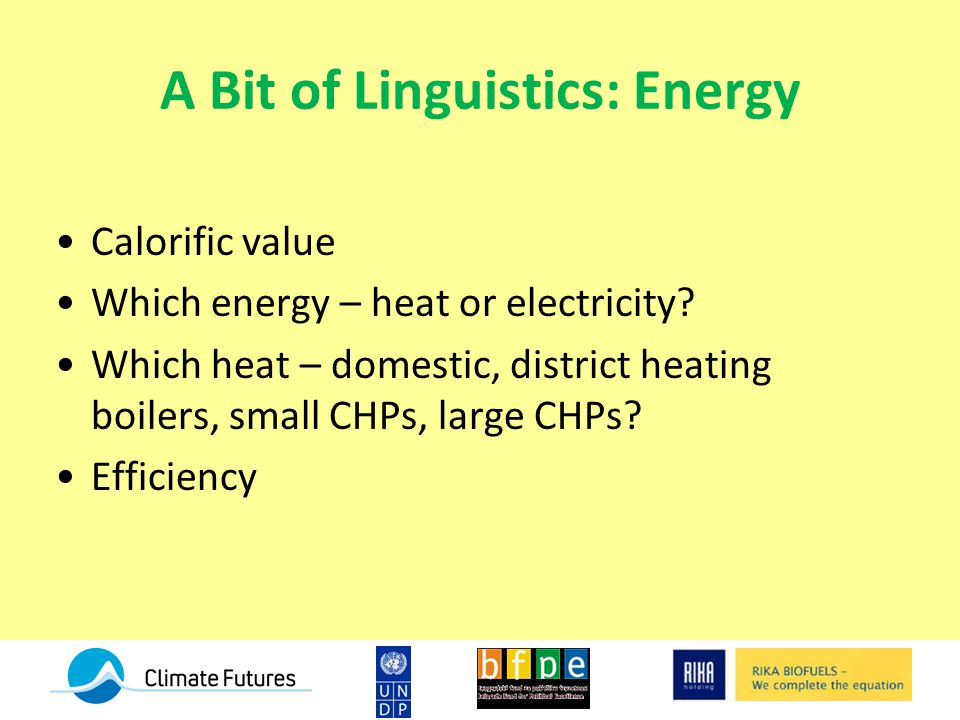 A Bit of Linguistics: Energy Calorific value Which energy – heat or electricity.