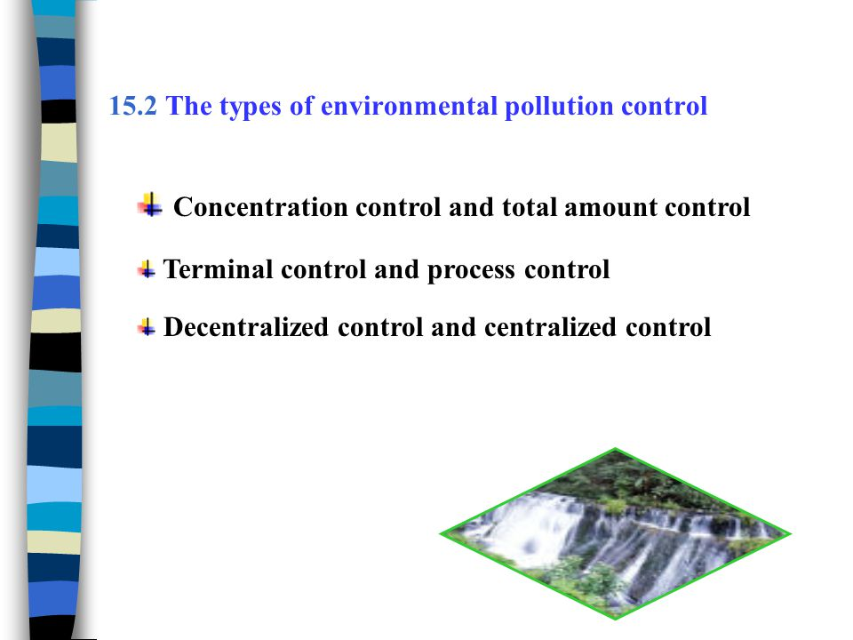 15.3 The comprehensive prevention and control measures of environmental pollution 15.3.1 Water environmental pollution control (1)The principle and countermeasures of water pollution comprehensive prevention and control (2) Basic methods of water pollution control Physical method, chemical method, physicochemical method and biological treatment method (3) Wastewater reclamation