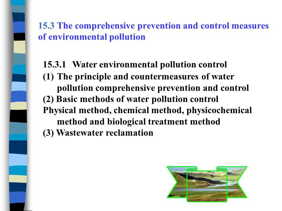 Figure 15 - 1 The classification method of sewage biological treatment Biological treatment Aerobic treatment Anaerobic treatment Under natural conditions Water self purification Under natural conditions Under artificially conditions Water self purification Soil purification Suspended growth Adnate growth Natural water and oxidation ponds Wastewater irrigation Activated sludge and its deformation Biological filter, Rotating biological contactor, Contact oxidation, Aerobic biological fluidized blanket High-temperature compost Anaerobic pond Suspended growth Adnate growth Septic tank, Upflow anaerobic sludge blanket Anaerobic digester Anaerobic biological fluidized blanket