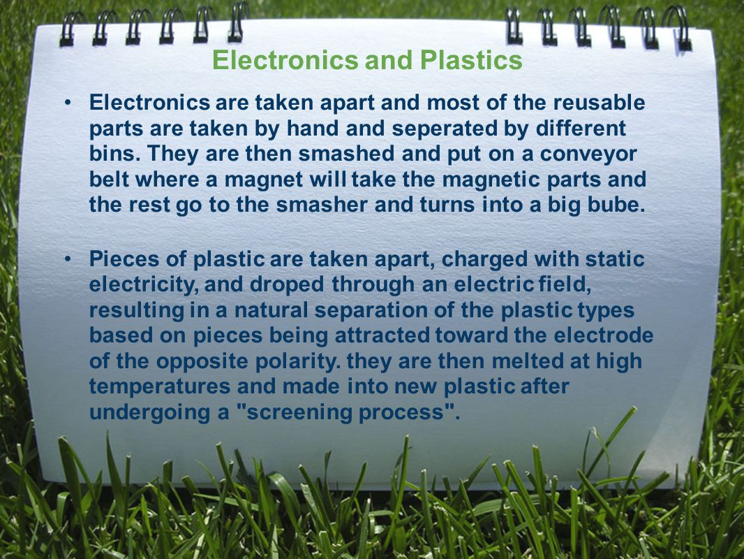Electronics are taken apart and most of the reusable parts are taken by hand and seperated by different bins.