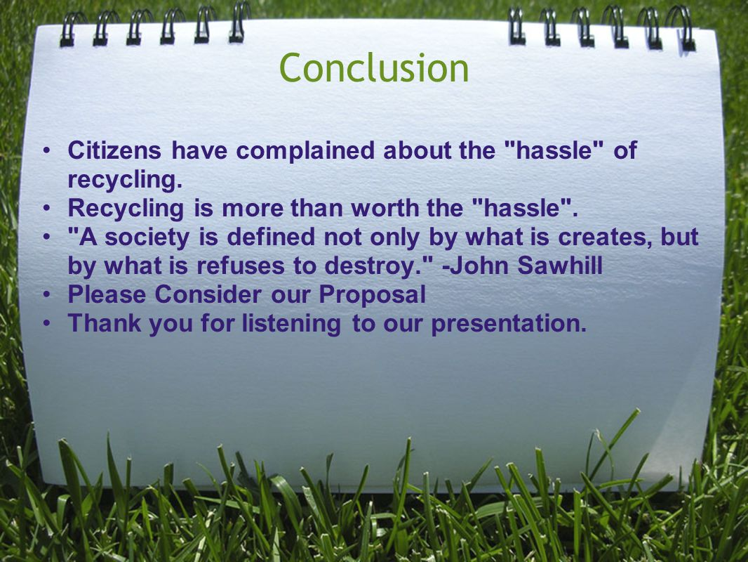 Conclusion Citizens have complained about the hassle of recycling.