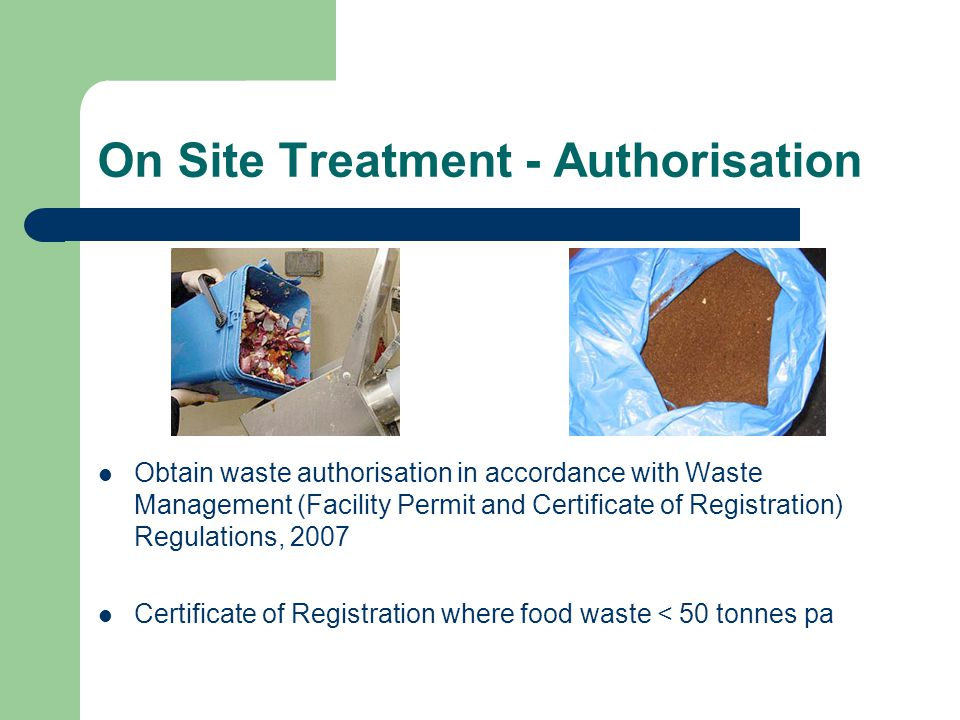 On Site Treatment - Authorisation Obtain waste authorisation in accordance with Waste Management (Facility Permit and Certificate of Registration) Reg