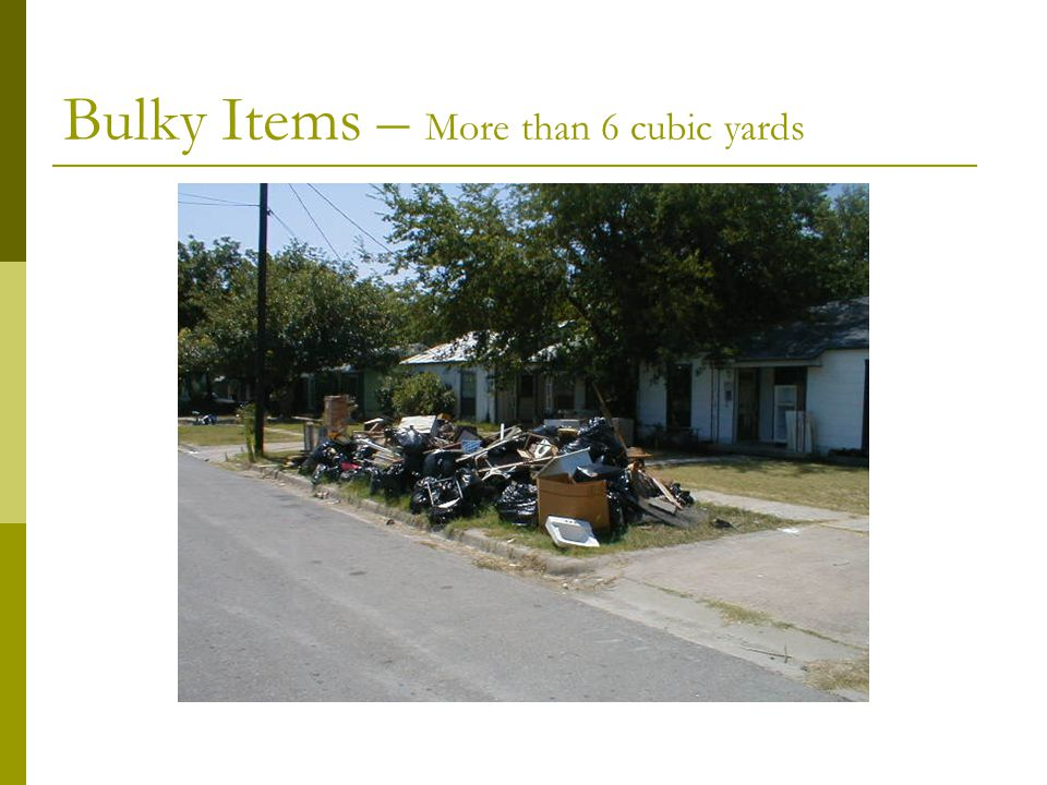Bulky Items – More than 6 cubic yards