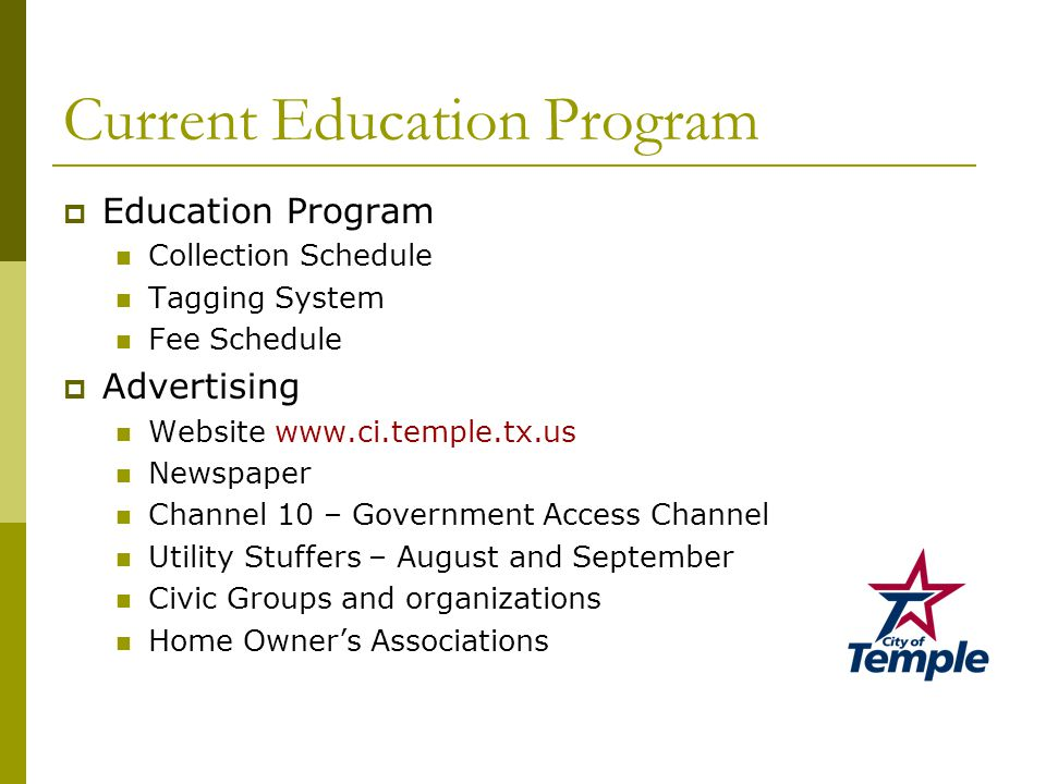 Current Education Program  Education Program Collection Schedule Tagging System Fee Schedule  Advertising Website www.ci.temple.tx.us Newspaper Channel 10 – Government Access Channel Utility Stuffers – August and September Civic Groups and organizations Home Owner's Associations