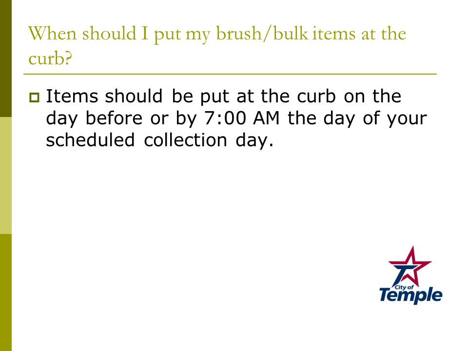 When should I put my brush/bulk items at the curb.