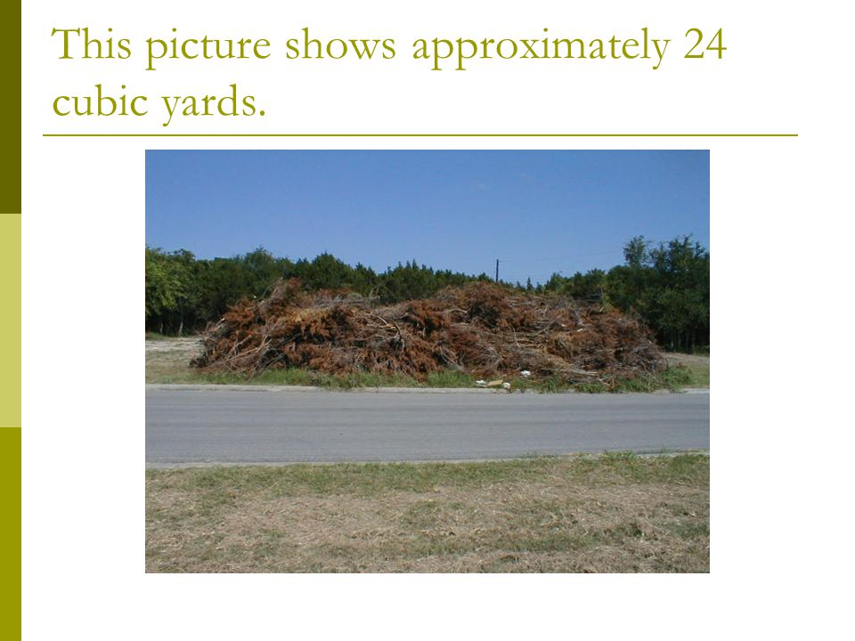 This picture shows approximately 24 cubic yards.
