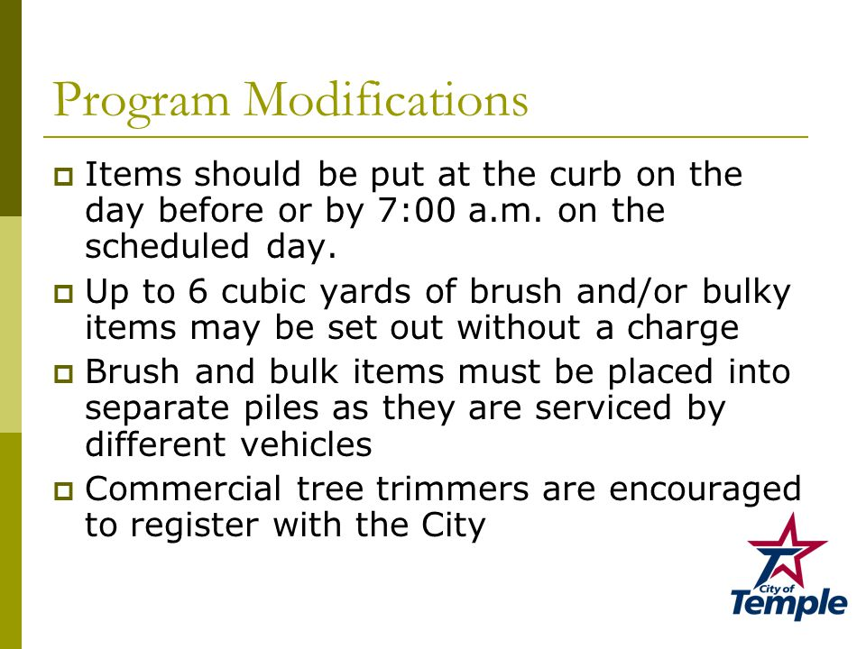 Program Modifications  Items should be put at the curb on the day before or by 7:00 a.m.