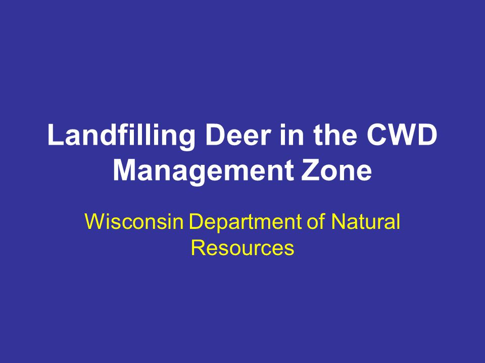 Landfilling Deer in the CWD Management Zone Wisconsin Department of Natural Resources