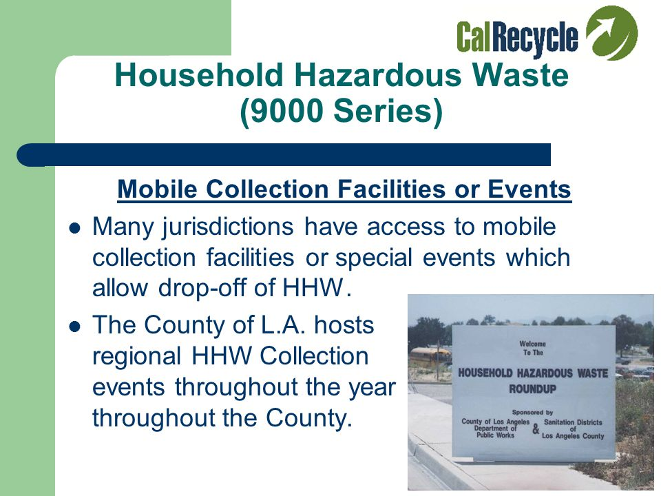 Permanent Facility Some jurisdictions have access to permanent collection facilities for drop-off of HHW (S.A.F.E. Centers in City of L.A.) Most juris