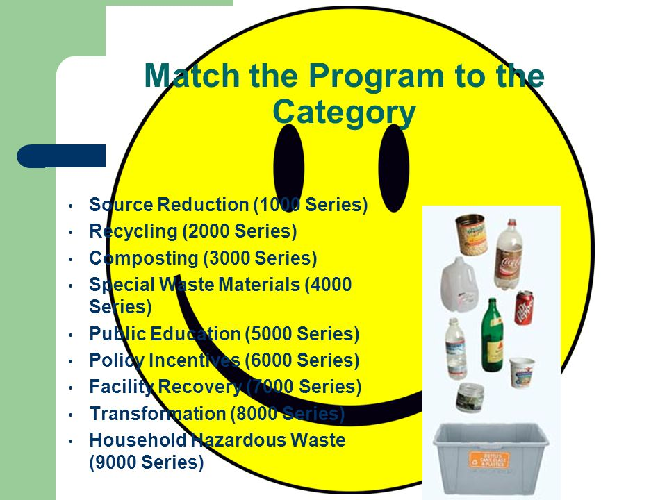 Diversion Program Classifications: 9 High-level groupings (series) – Source Reduction (1000 Series) – Recycling (2000 Series) – Composting (3000 Serie