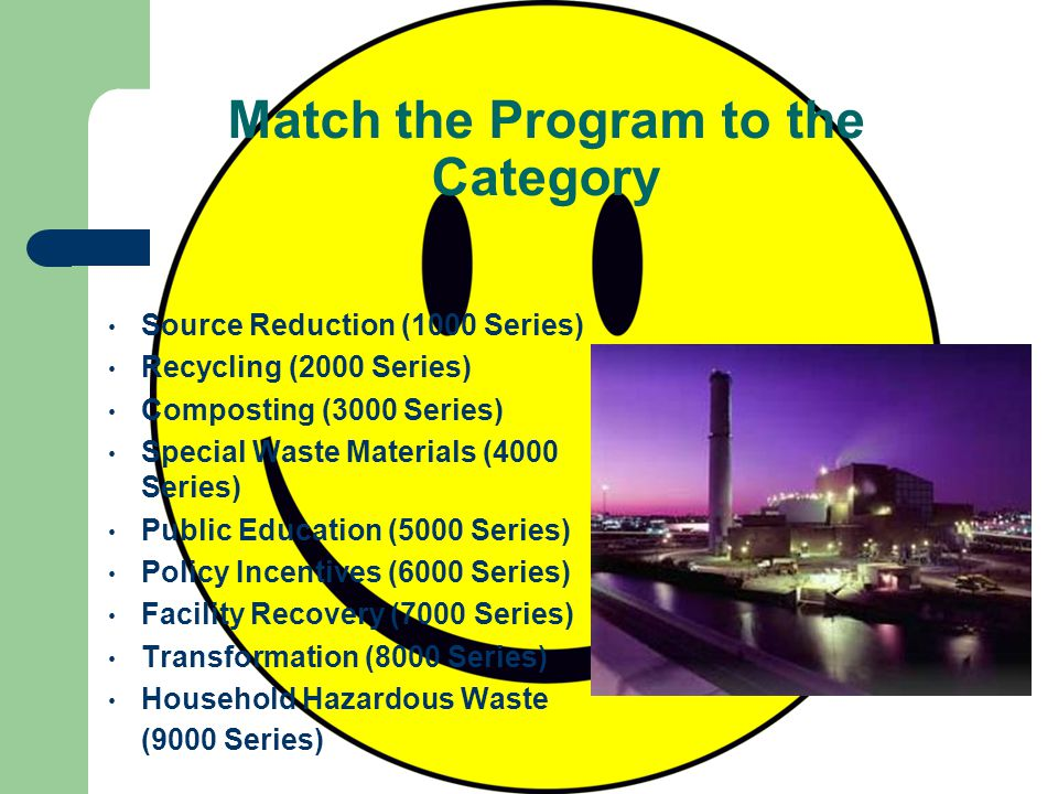 Match the Program to the Category Source Reduction (1000 Series) Recycling (2000 Series) Composting (3000 Series) Special Waste Materials (4000 Series