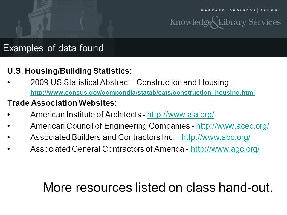 Examples of data found U.S. Housing/Building Statistics: 2009 US Statistical Abstract - Construction and Housing – http://www.census.gov/compendia/sta