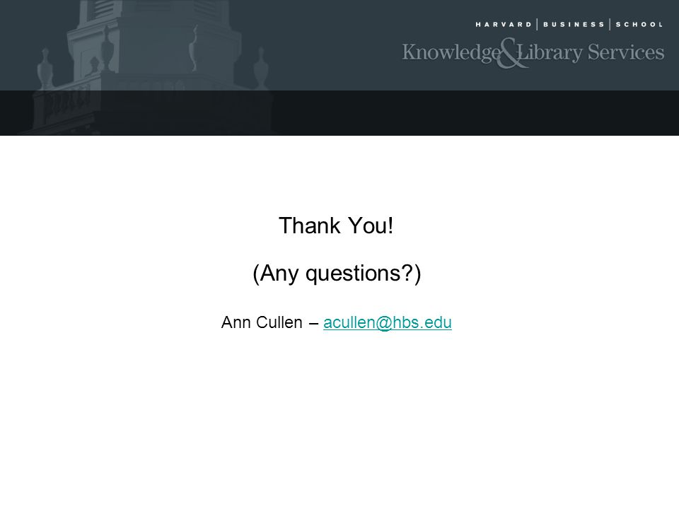 Thank You! (Any questions ) Ann Cullen – acullen@hbs.eduacullen@hbs.edu
