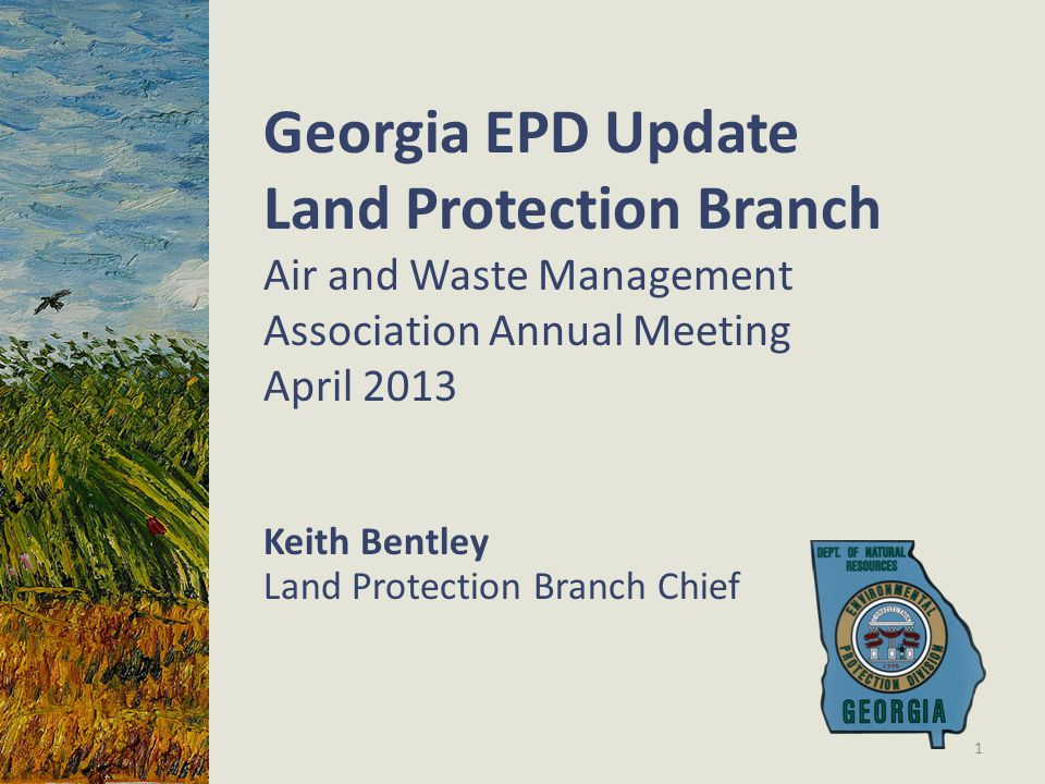 Keith Bentley Land Protection Branch Chief 1 Georgia EPD Update Land Protection Branch Air and Waste Management Association Annual Meeting April 2013