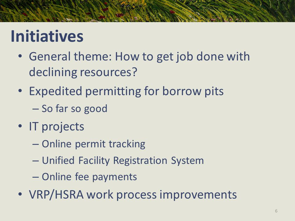 Initiatives General theme: How to get job done with declining resources.