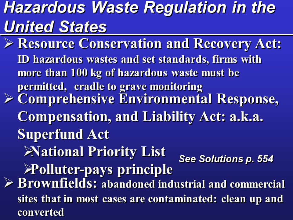 Hazardous Waste Regulation in the United States  Resource Conservation and Recovery Act: ID hazardous wastes and set standards, firms with more than