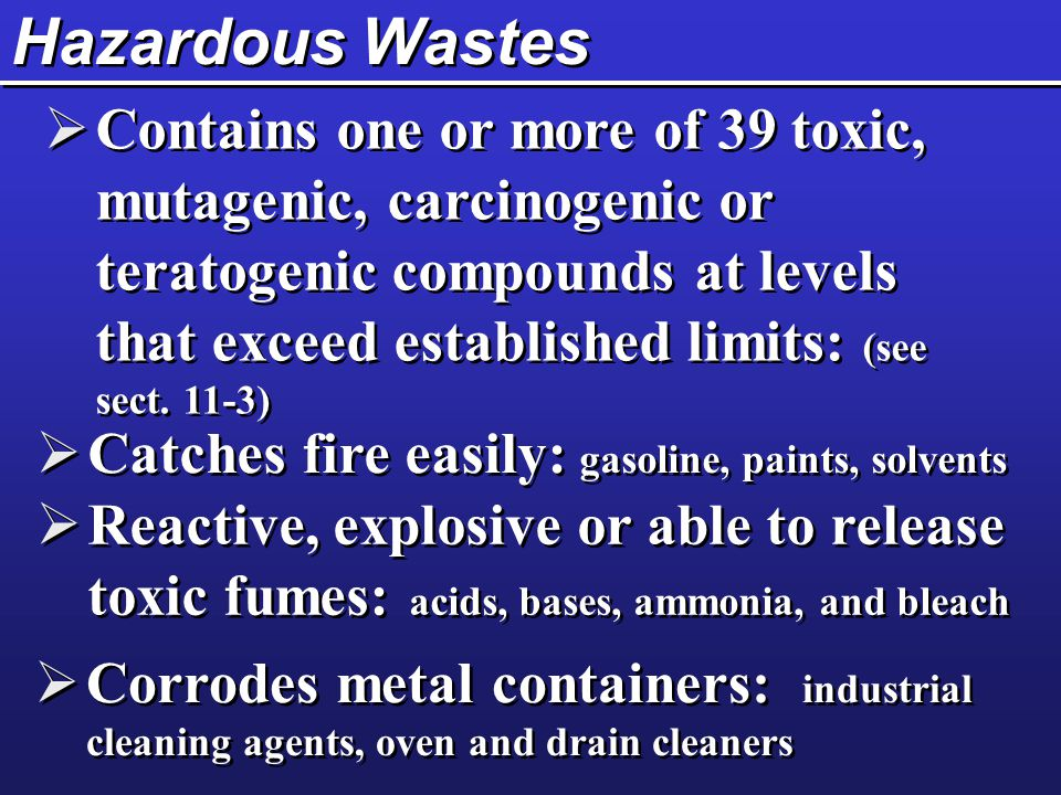 Hazardous Wastes  Contains one or more of 39 toxic, mutagenic, carcinogenic or teratogenic compounds at levels that exceed established limits: (see s