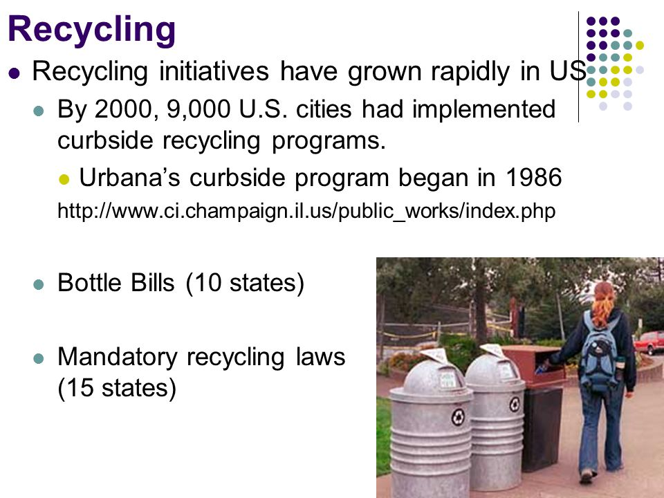 Recycling Recycling initiatives have grown rapidly in US By 2000, 9,000 U.S.