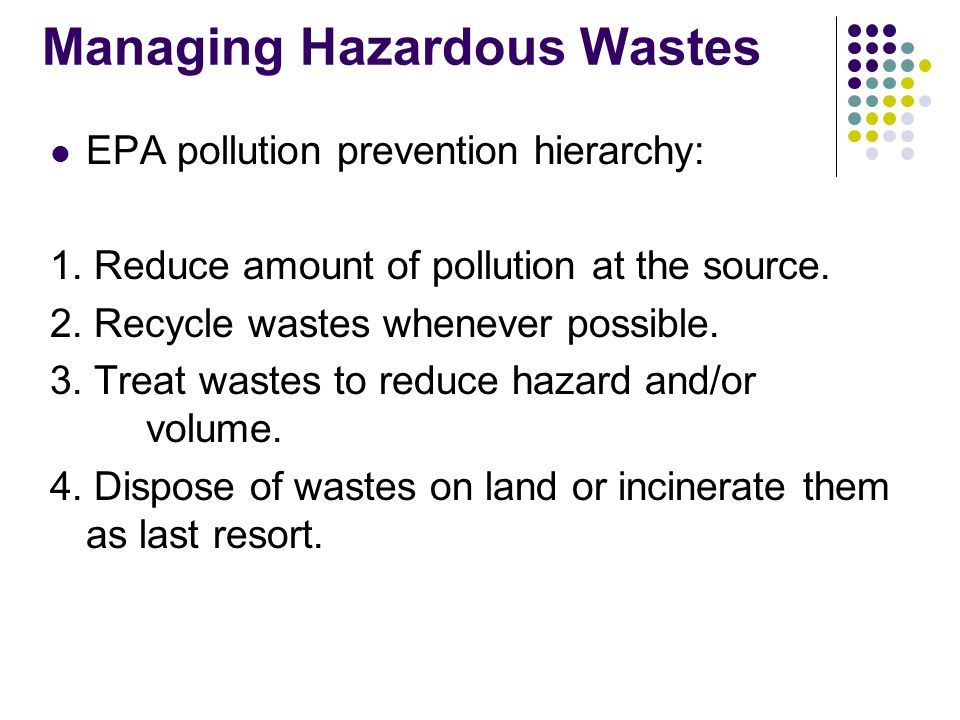 Managing Hazardous Wastes EPA pollution prevention hierarchy: 1.