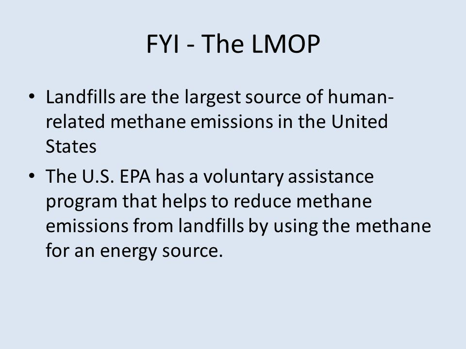 FYI - The LMOP Landfills are the largest source of human- related methane emissions in the United States The U.S.