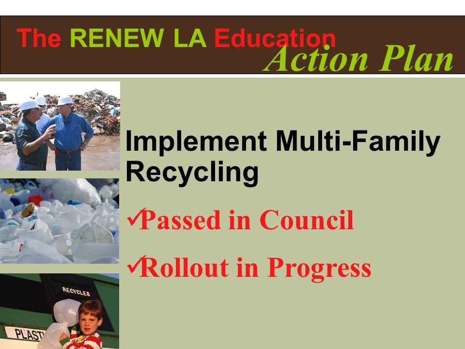 Implement Multi-Family Recycling Passed in Council Rollout in Progress The RENEW LA Education Action Plan