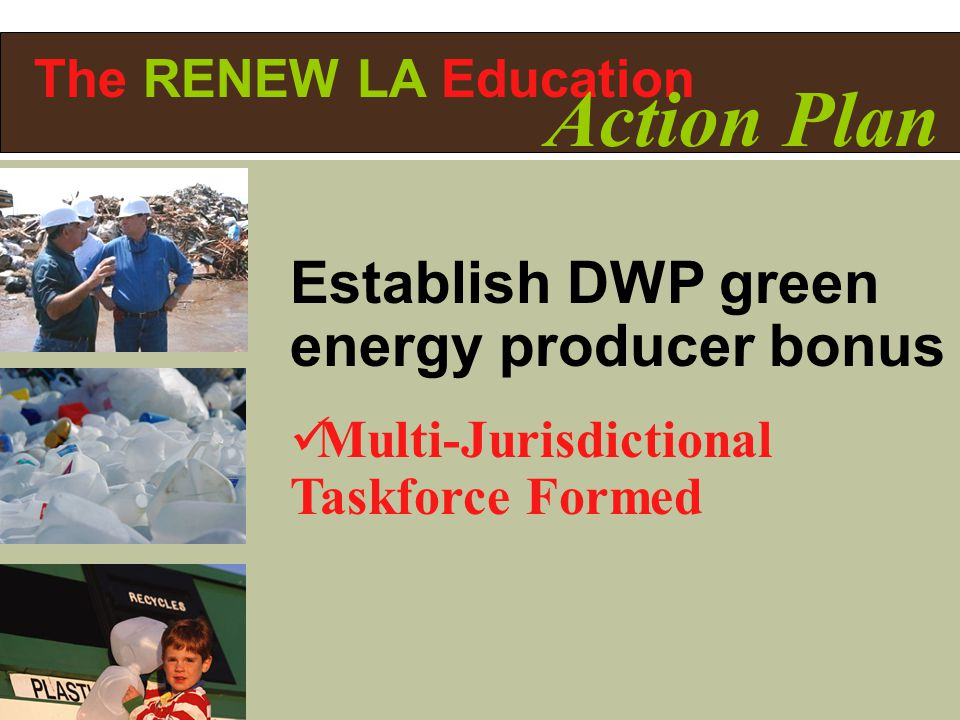 Establish DWP green energy producer bonus Multi-Jurisdictional Taskforce Formed The RENEW LA Education Action Plan