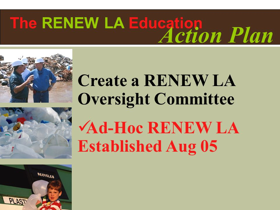 Create a RENEW LA Oversight Committee Ad-Hoc RENEW LA Established Aug 05 The RENEW LA Education Action Plan
