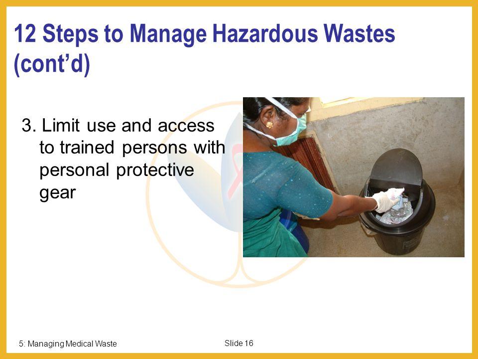5: Managing Medical Waste Slide 15 12 Steps to Manage Hazardous Wastes before Disposal 1.