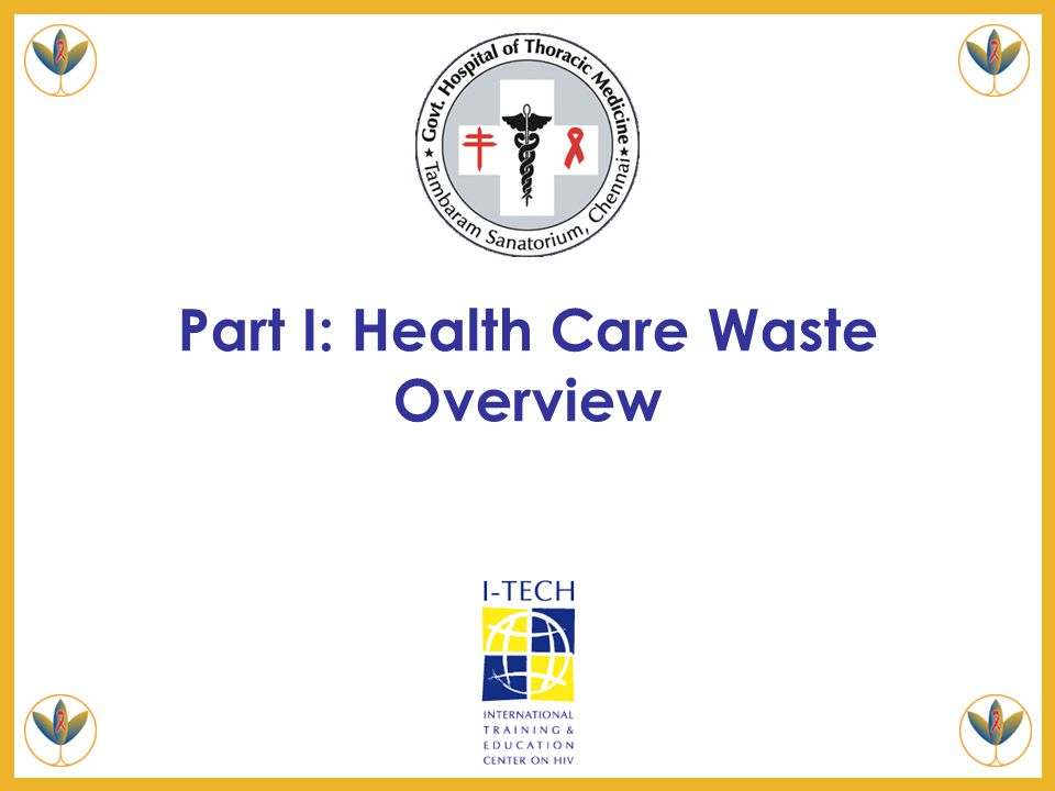 5: Managing Medical Waste Slide 2 Learning Objectives Understand that most hospital waste materials are not more dangerous than household waste, but keeping used sharps and needles from staff and public access is a priority Learn ways to minimise waste Know the criteria for safe management of sharps